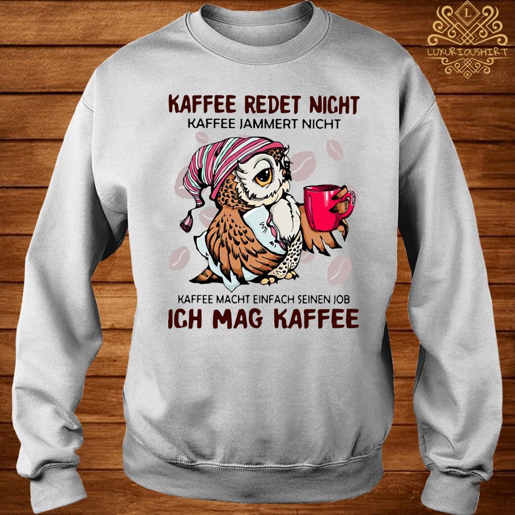 Owl Kaffee Redet Nicht Kaffee Jammert Nicht Kaffee Macht Einfach Seinen Job Ich Mag Kaffee Shirt sweater
