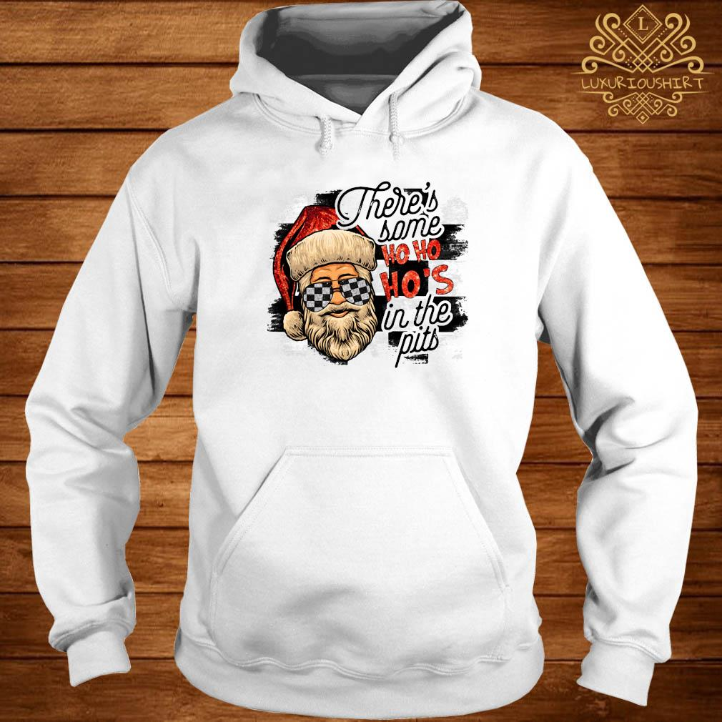 Santa Claus There's Some Ho Ho Ho's In The Pits Shirt hoodie