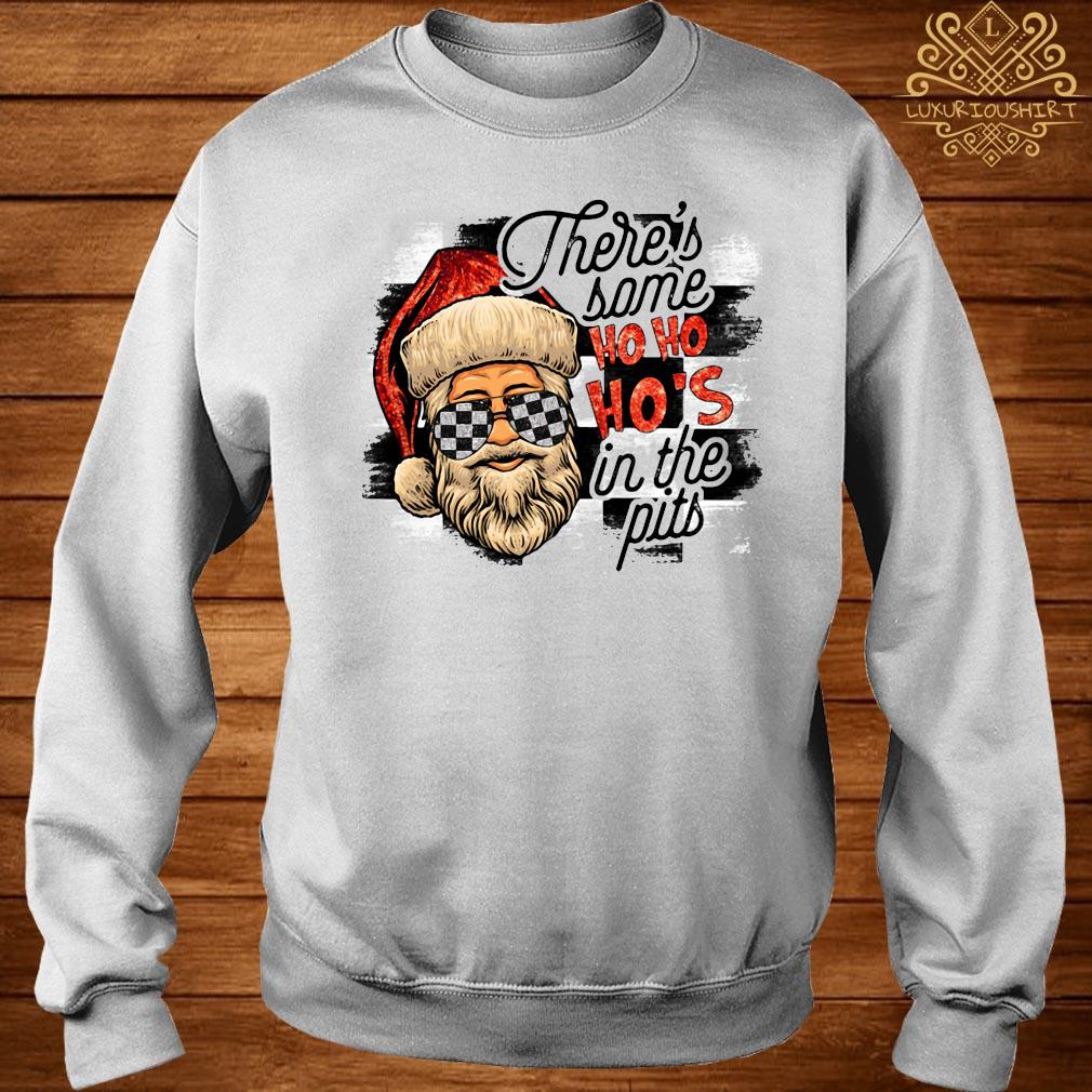 Santa Claus There's Some Ho Ho Ho's In The Pits Shirt sweater