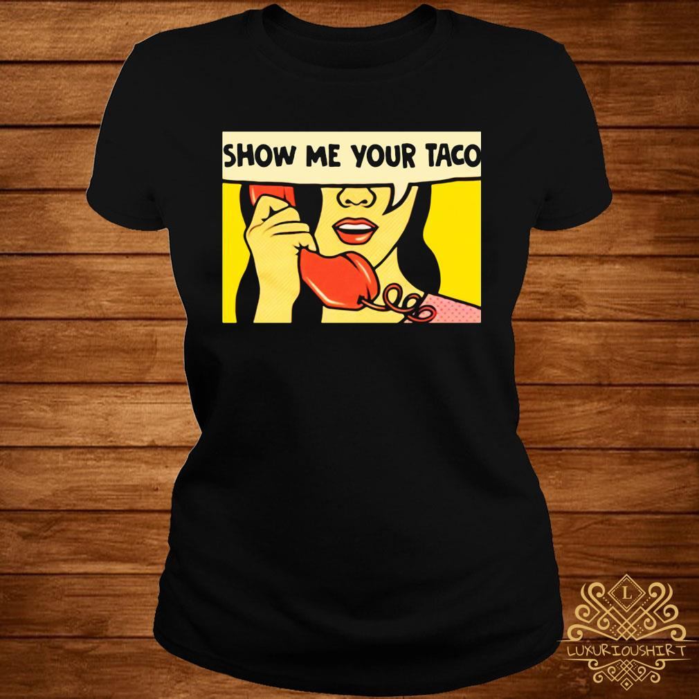 Show Me Your Taco Woman Shirt ladies-tee