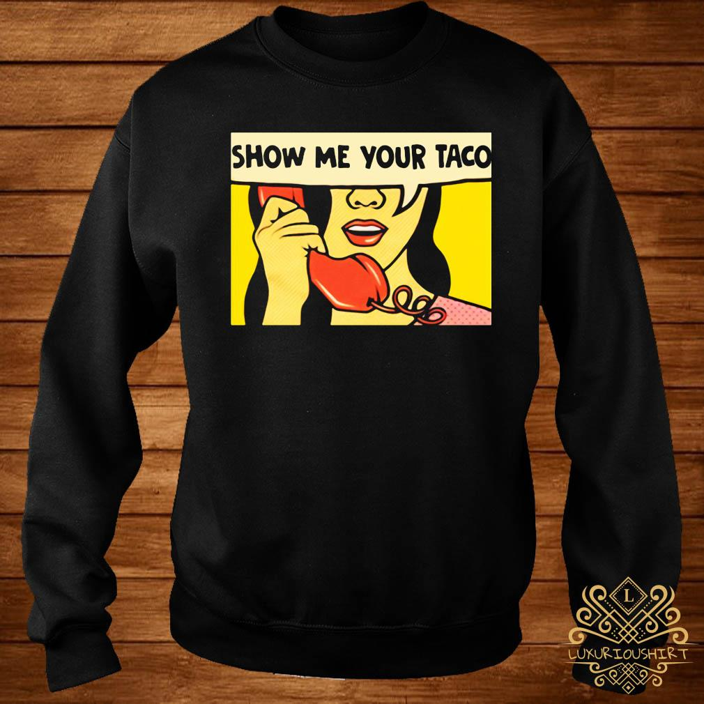 Show Me Your Taco Woman Shirt sweater