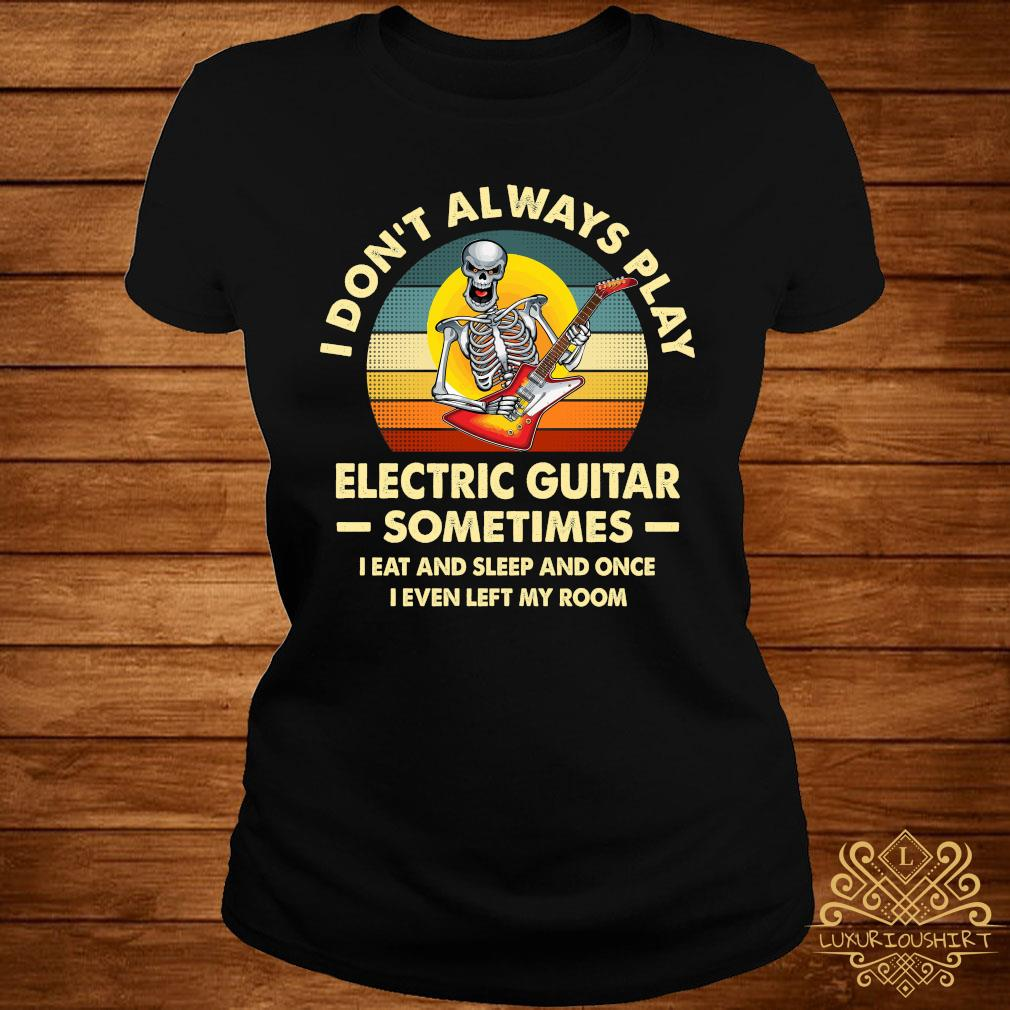 Skeleton I Don't Always Play Electric Guitar Sometimes I Eat And Sleep And Once I Even Left My Room Shirt ladies-tee