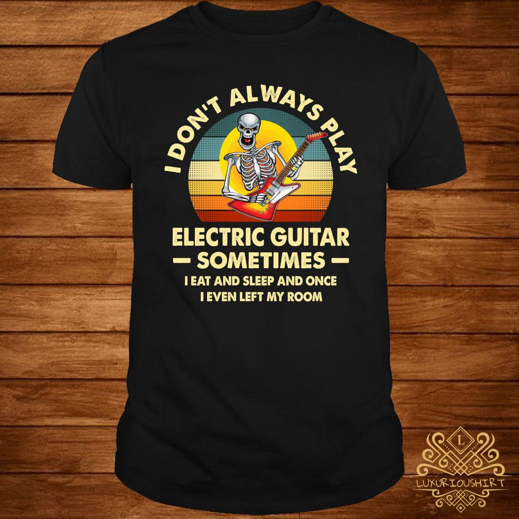 Skeleton I Don't Always Play Electric Guitar Sometimes I Eat And Sleep And Once I Even Left My Room Shirt