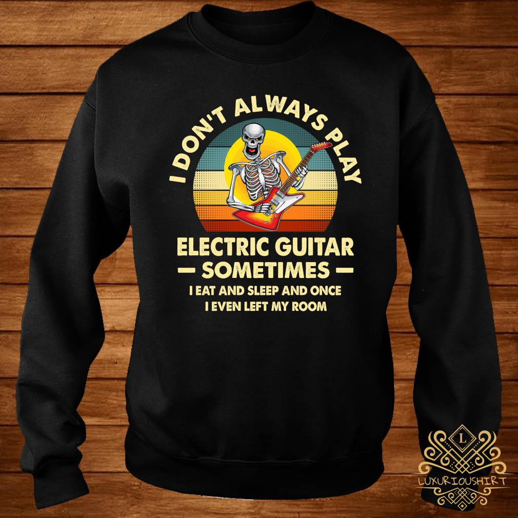 Skeleton I Don't Always Play Electric Guitar Sometimes I Eat And Sleep And Once I Even Left My Room Shirt sweater