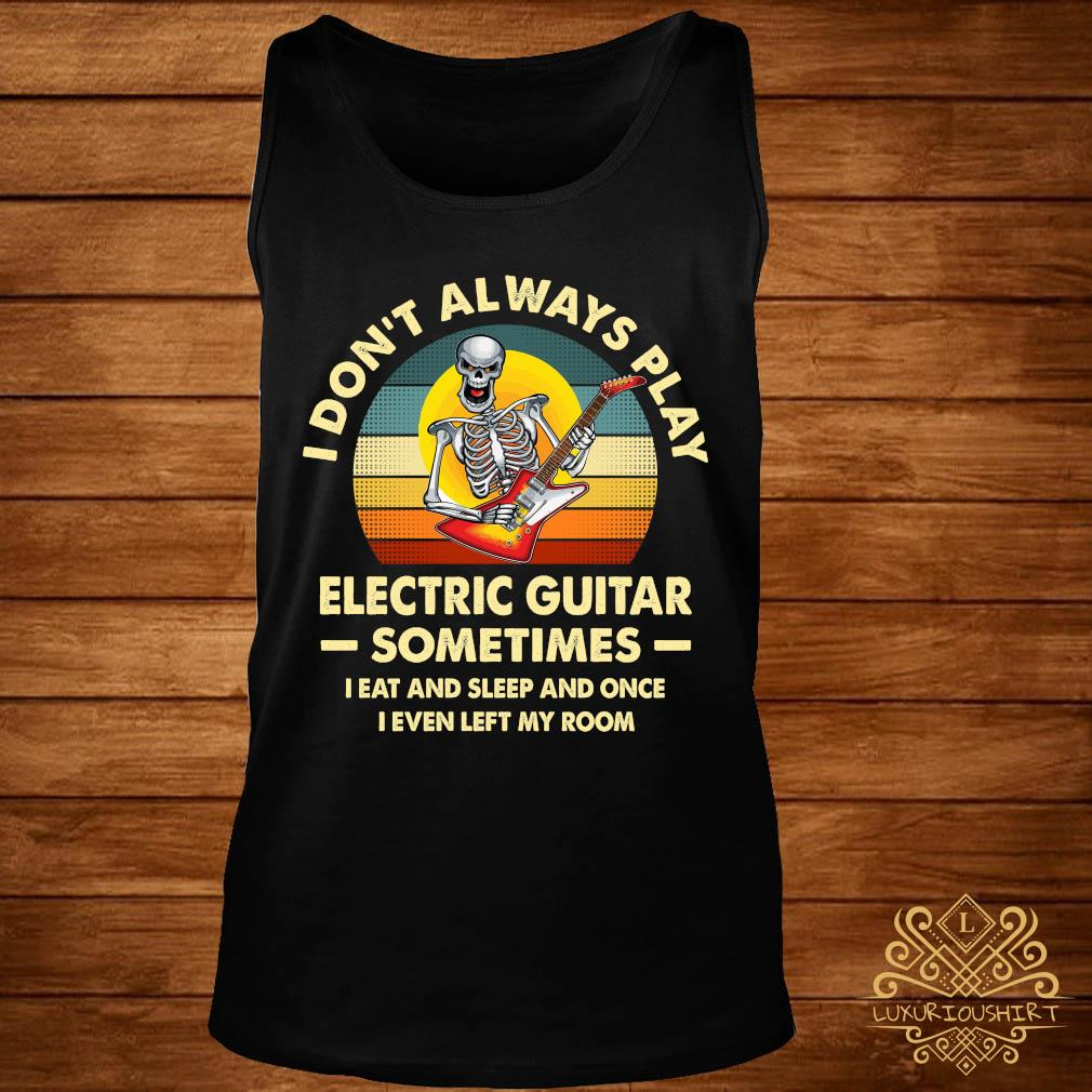 Skeleton I Don't Always Play Electric Guitar Sometimes I Eat And Sleep And Once I Even Left My Room Shirt tank-top