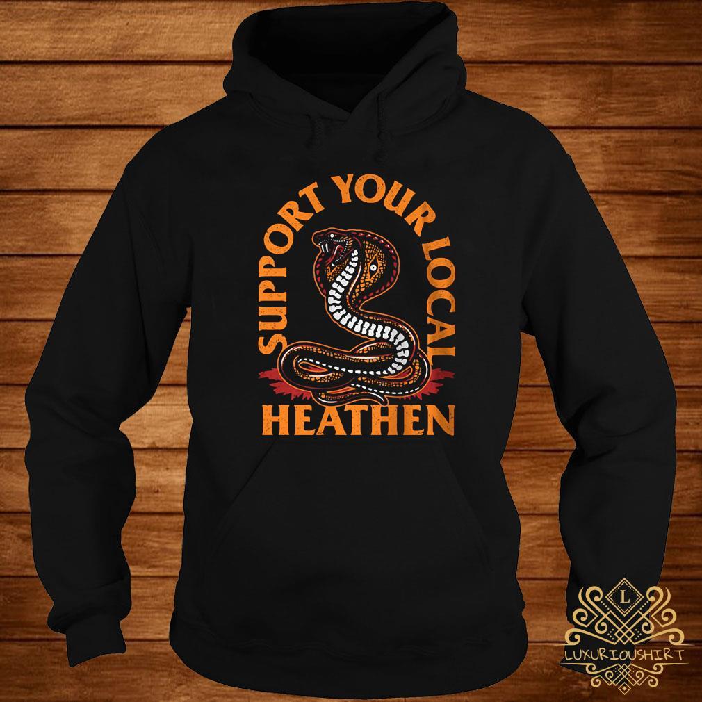 Support Your Local Heathen Shirt hoodie