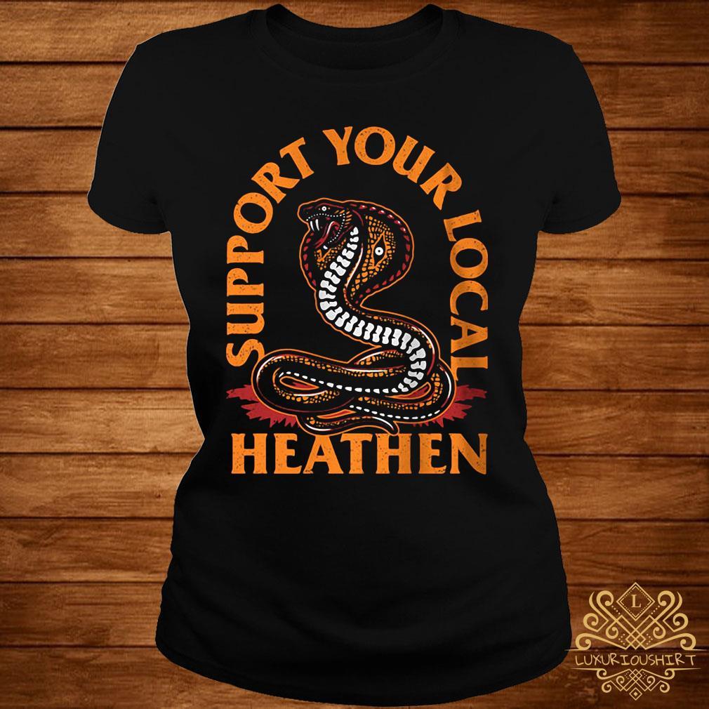 Support Your Local Heathen Shirt ladies-tee
