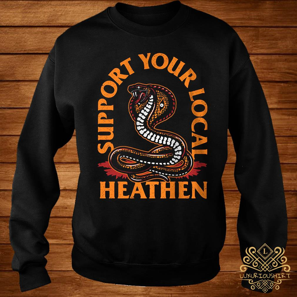 Support Your Local Heathen Shirt sweater