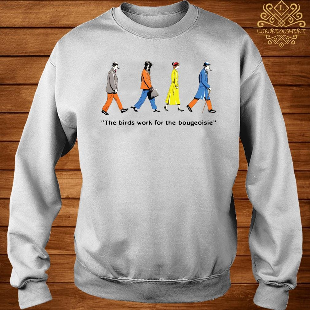 The Birds Work For The Bourgeoisie Shirt sweater