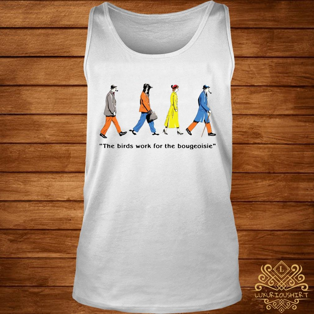 The Birds Work For The Bourgeoisie Shirt tank-top