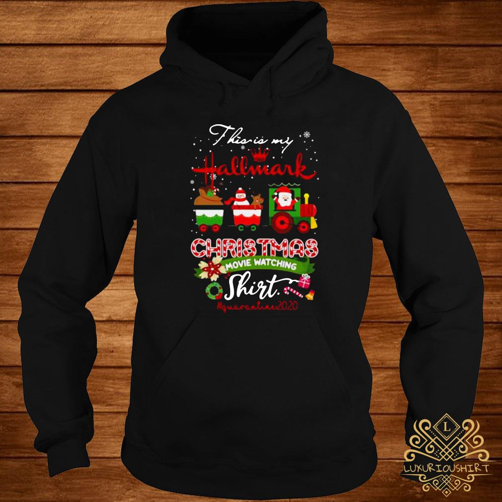 This Is My Hallmark Movie Christmas Watching Quarantined 2020 Shirt hoodie