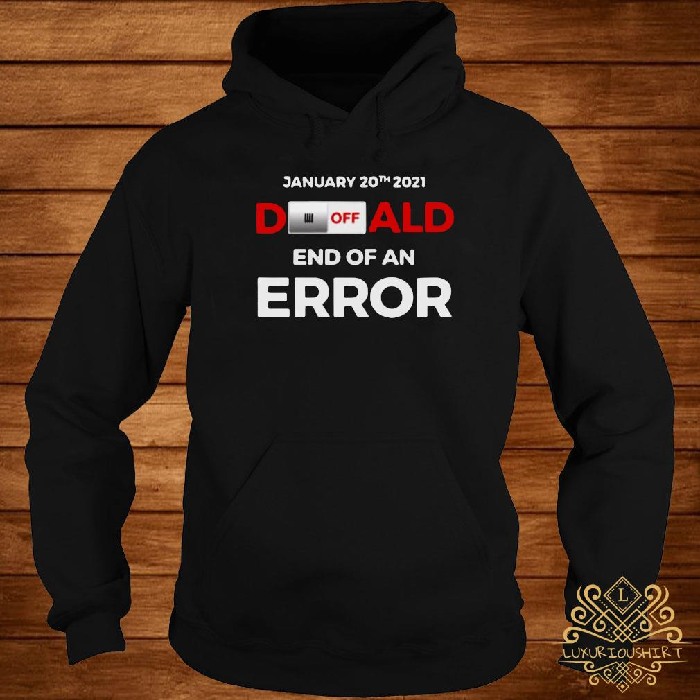 Turn Off Donald, End Of Error Inauguration Day Jan 20, 2021 Shirt hoodie