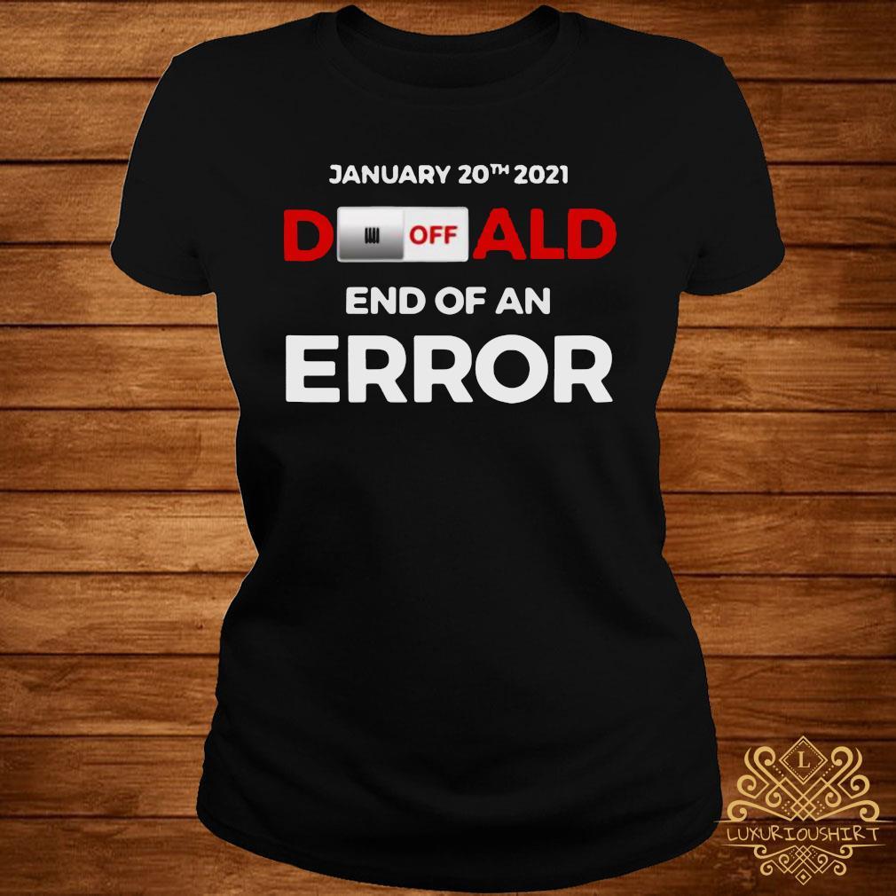 Turn Off Donald, End Of Error Inauguration Day Jan 20, 2021 Shirt ladies-tee