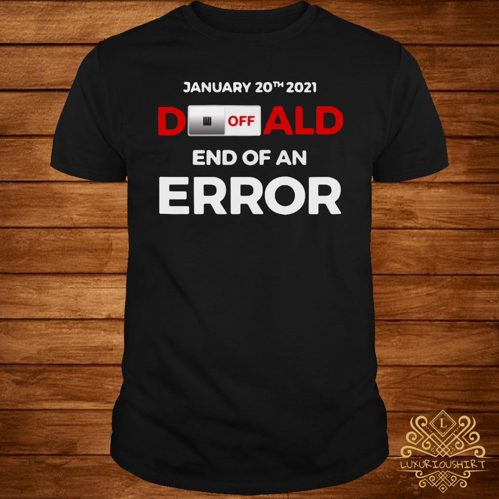 Turn Off Donald, End Of Error Inauguration Day Jan 20, 2021 Shirt