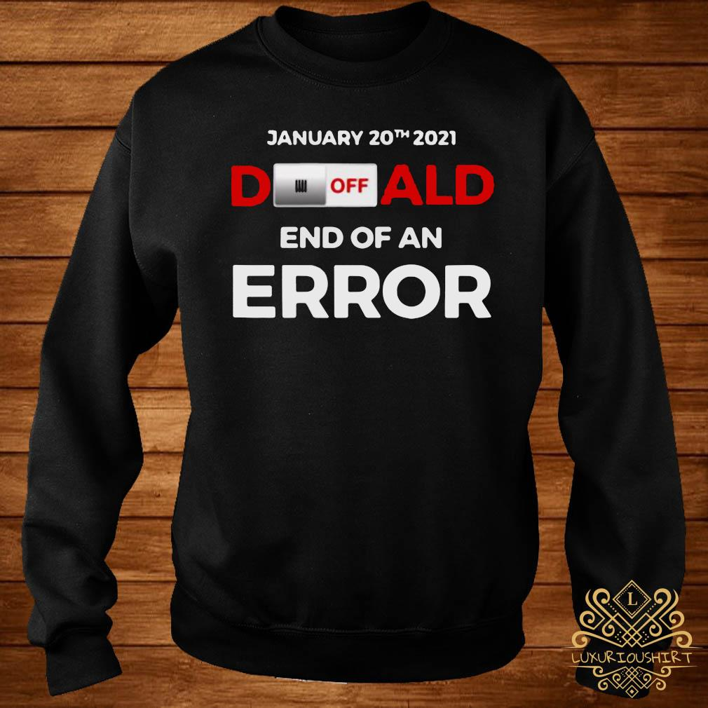 Turn Off Donald, End Of Error Inauguration Day Jan 20, 2021 Shirt sweater