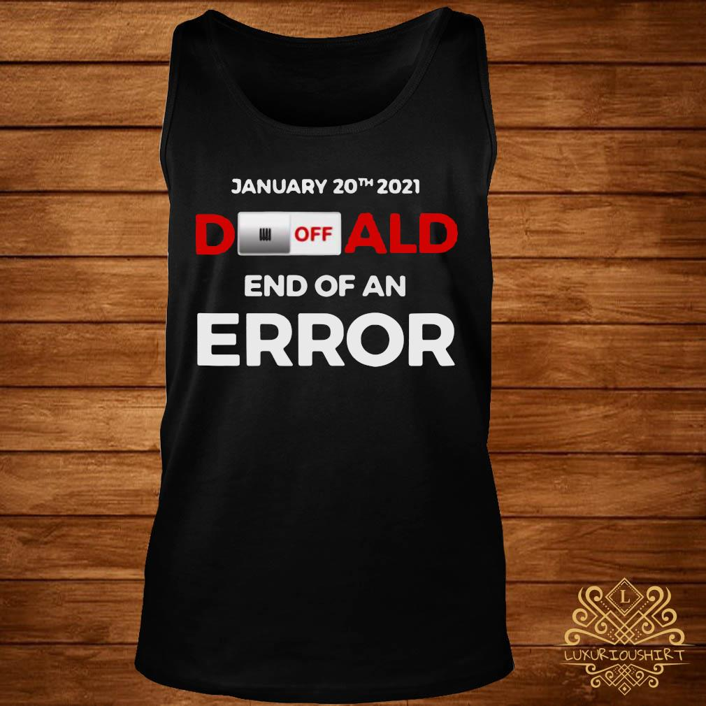 Turn Off Donald, End Of Error Inauguration Day Jan 20, 2021 Shirt tank-top
