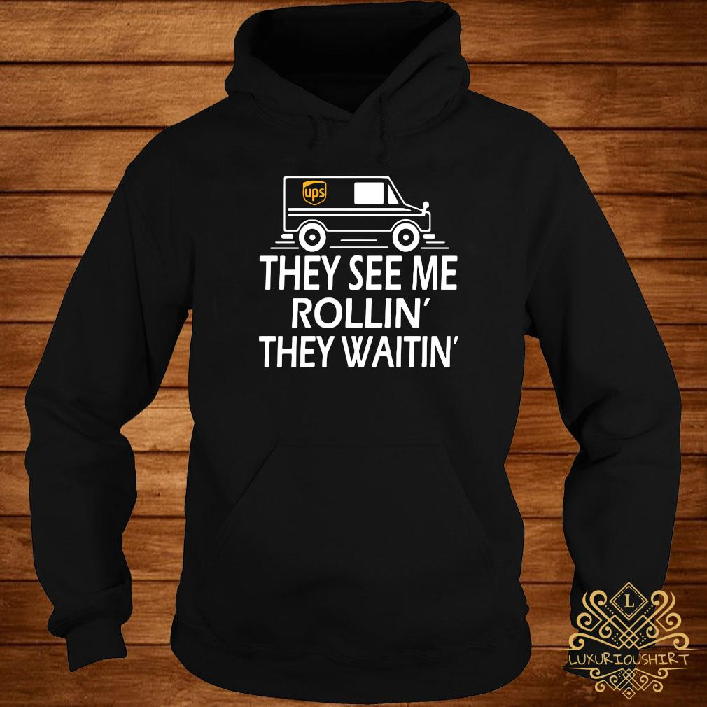 Ups They See Me Rollin They Waitin Shirt hoodie