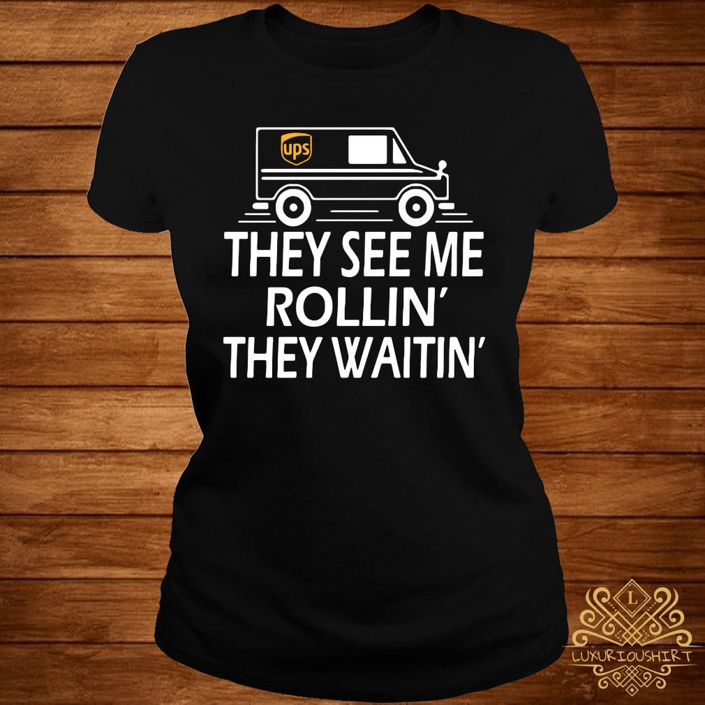 Ups They See Me Rollin They Waitin Shirt ladies-tee