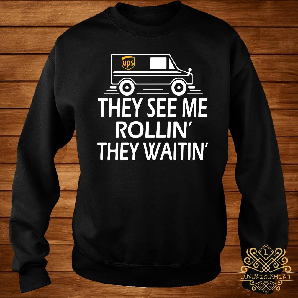 Ups They See Me Rollin They Waitin Shirt sweater