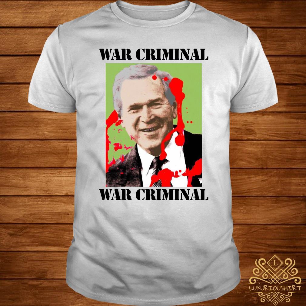 War Criminal George Bush Shirt