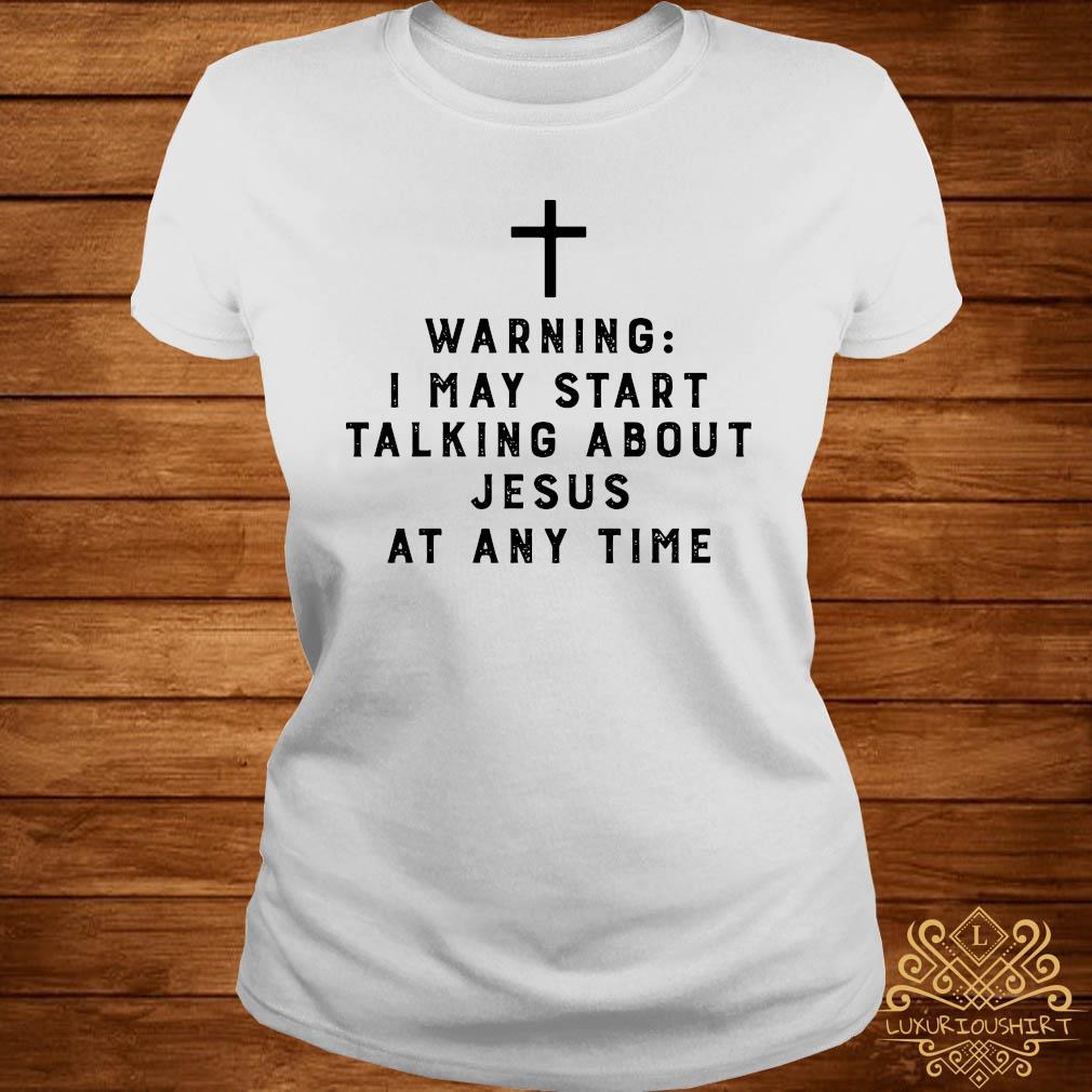 Warning I May Start Talking About Jesus Any Time Shirt ladies-tee