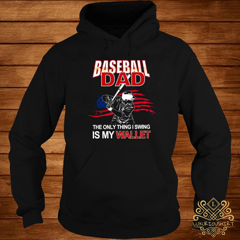 Baseball Dad The Only Thing I Swing Is My Wallet Shirt hoodie