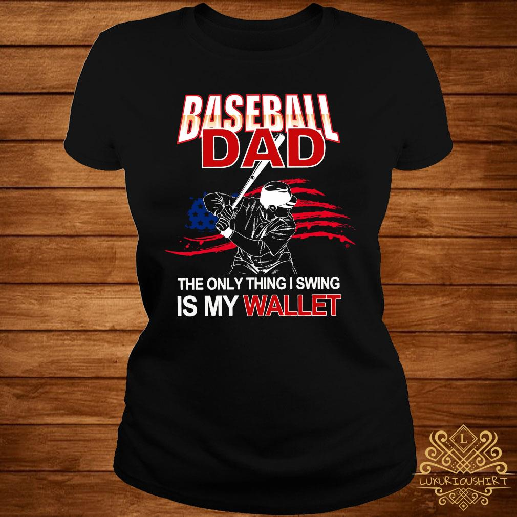 Baseball Dad The Only Thing I Swing Is My Wallet Shirt ladies-tee