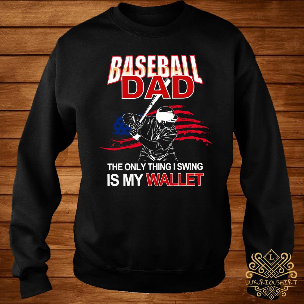 Baseball Dad The Only Thing I Swing Is My Wallet Shirt sweater