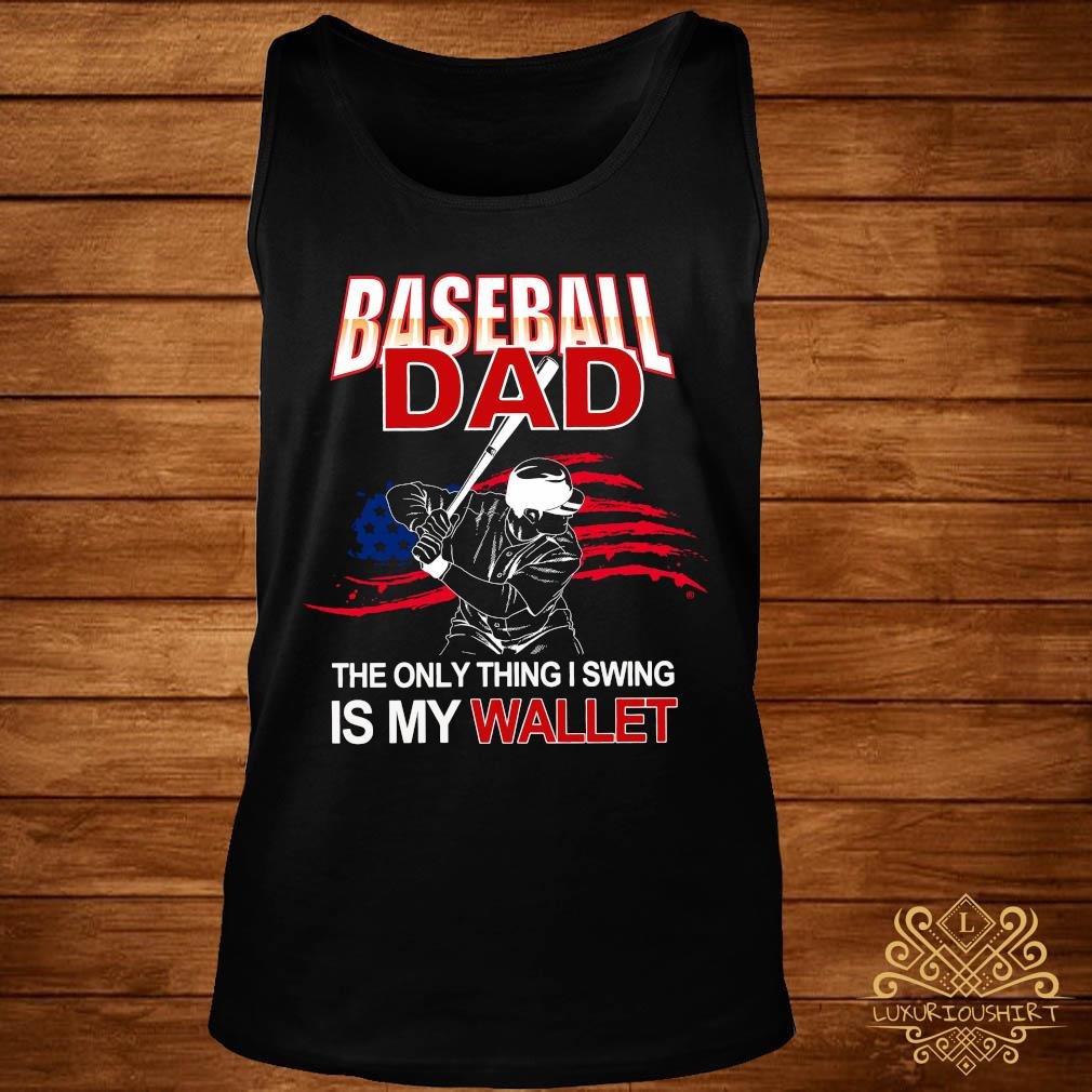 Baseball Dad The Only Thing I Swing Is My Wallet Shirt tank-top