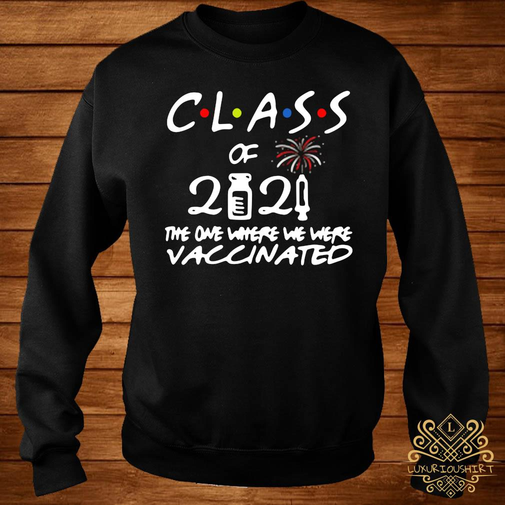 Class Of 2021 The One Where We Were Vaccinated Shirt sweater