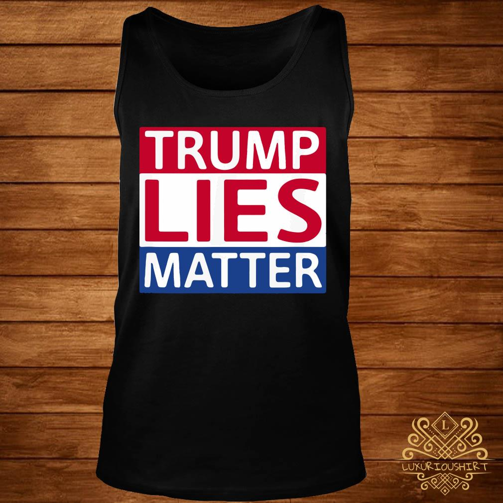 Donald Trump Lies Matter Shirt tank-top