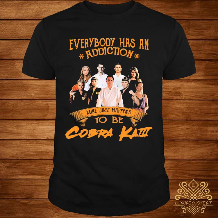 Everybody Has An Addiction Mine Just Happens To Be Cobra Kai Shirt