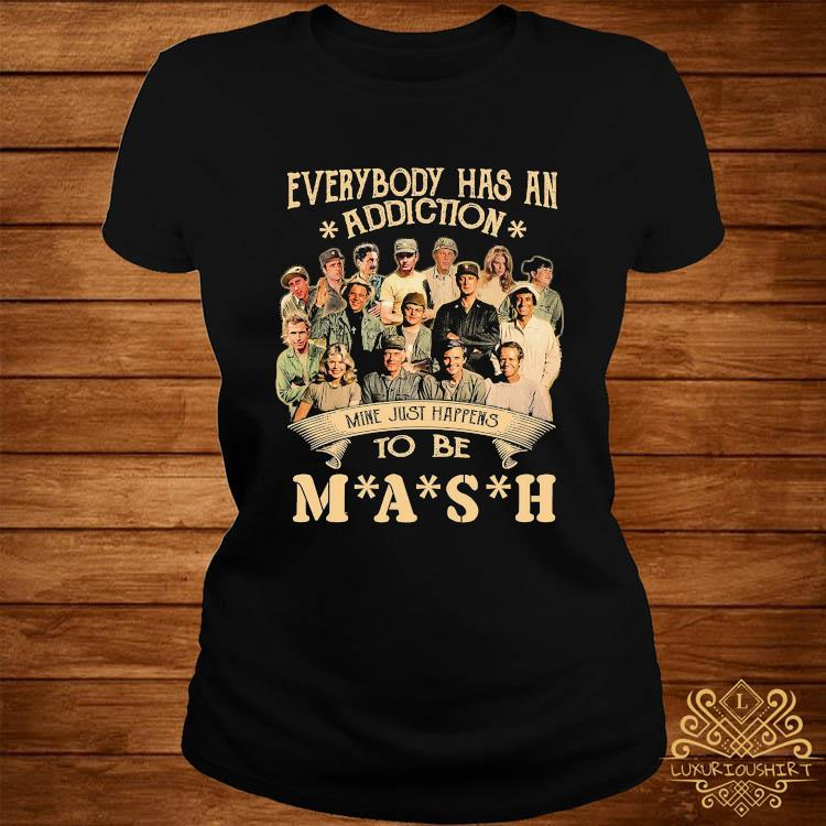 Everybody Has An Addiction Mine Just Happens To Be Mash Signatures Shirt ladies-tee