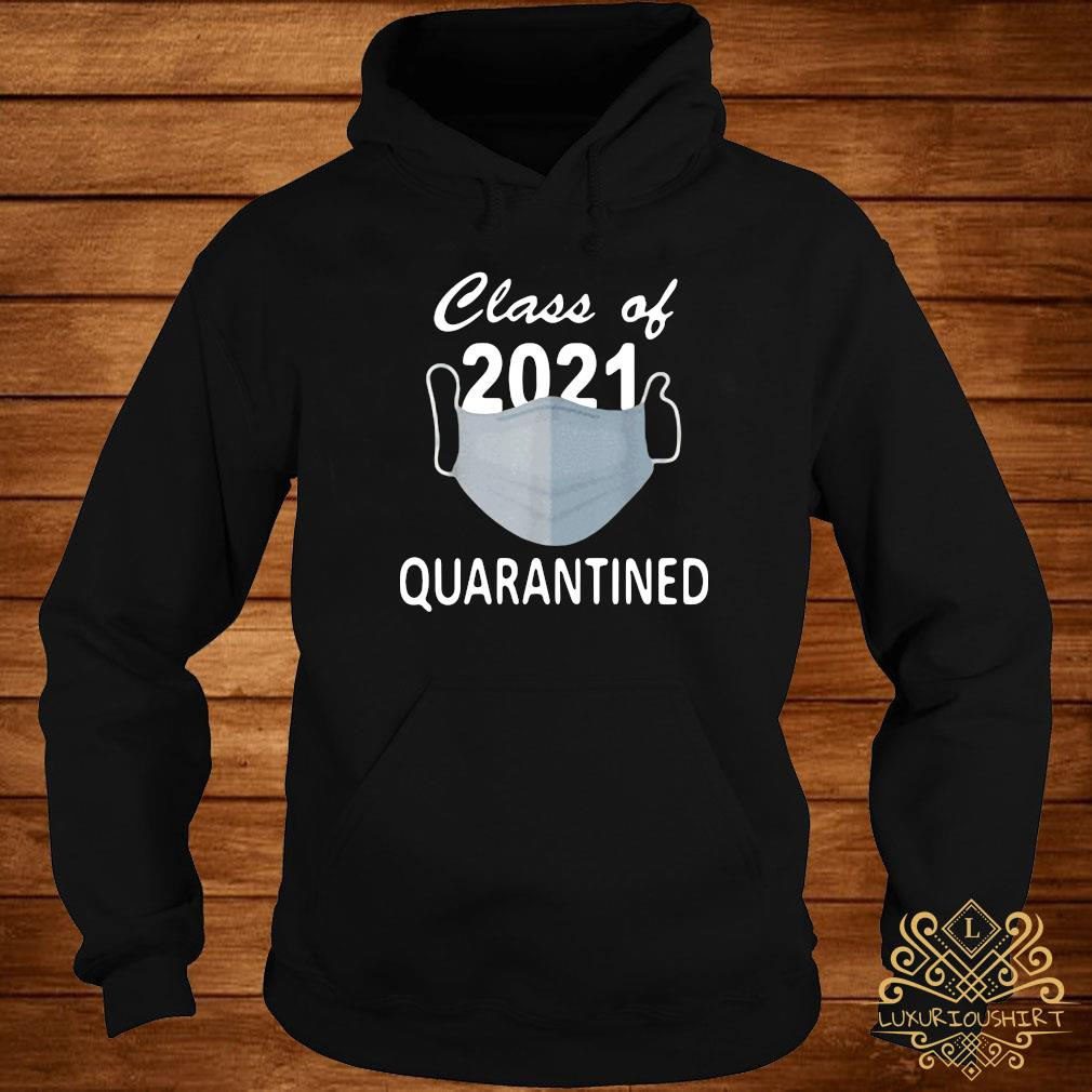 Facemask Class Of 2021 Quarantined Shirt hoodie