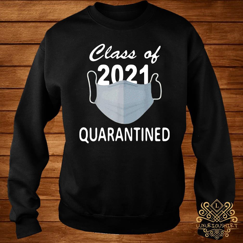 Facemask Class Of 2021 Quarantined Shirt sweater