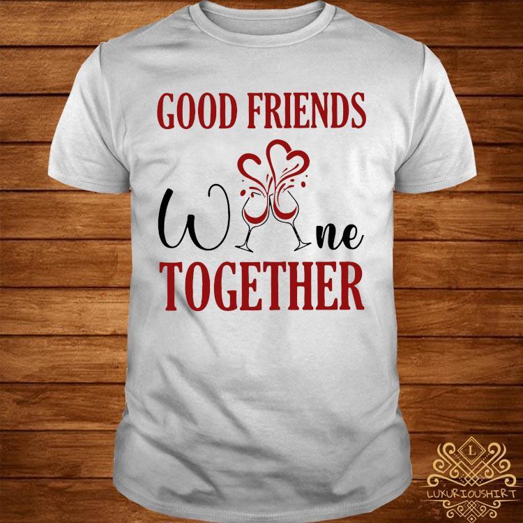 Good Friends Wine Together Shirt
