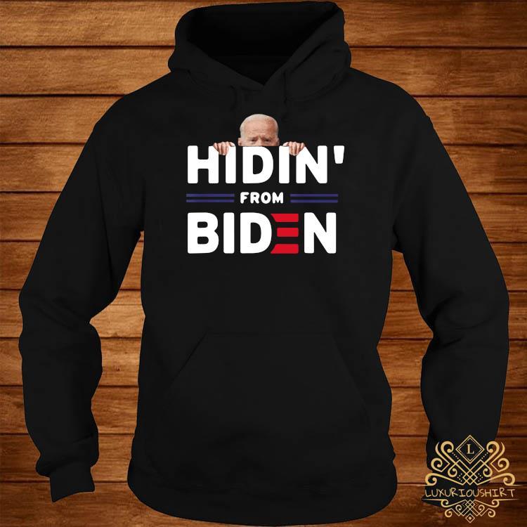 Hidin' From Biden Funny Anti Joe Biden 2020 Political Shirt hoodie