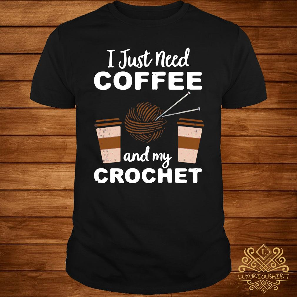 I Just Need Coffee And My Crochet Shirt