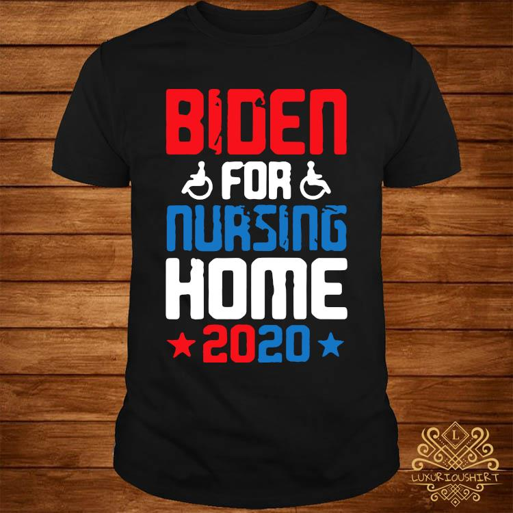 Joe Biden for Nursing Home 2020 Funny Presidential Election Shirt