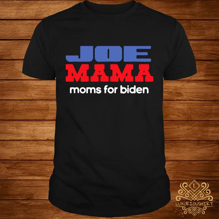 Joe Mama Shirt Moms for Biden Funny Democrat Mom Shirt