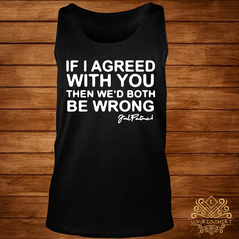 Joel Patrick If I Agreed With You Then We'd Both Be Wrong Shirt tank-top