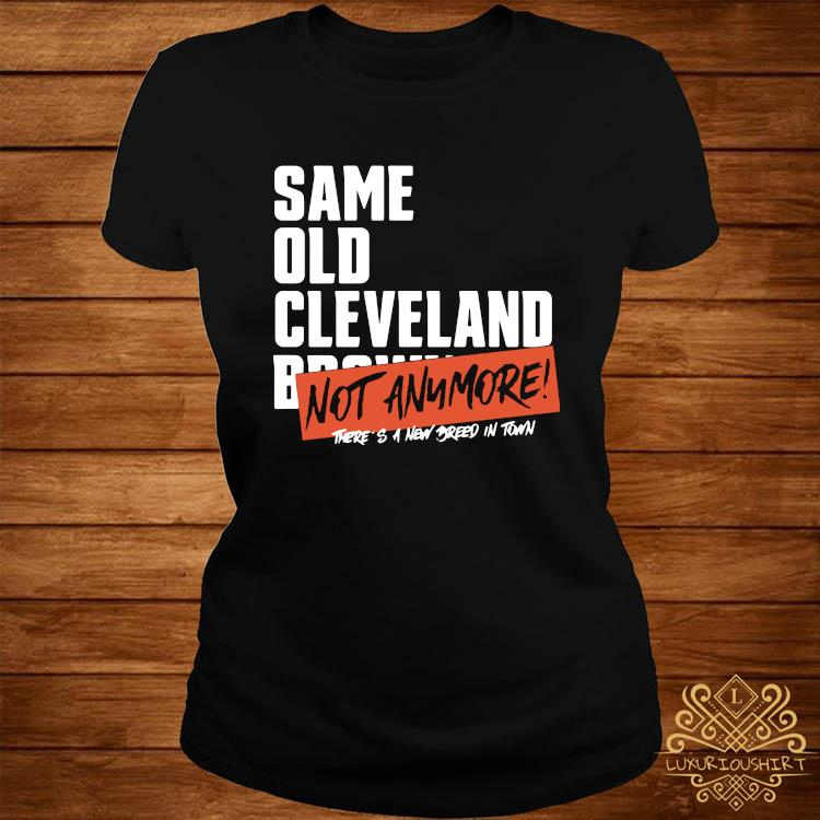 Same Old Cleveland Browns Not Anymore Shirt ladies-tee
