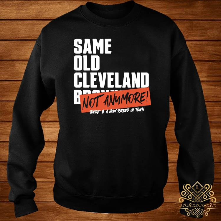 Same Old Cleveland Browns Not Anymore Shirt sweater