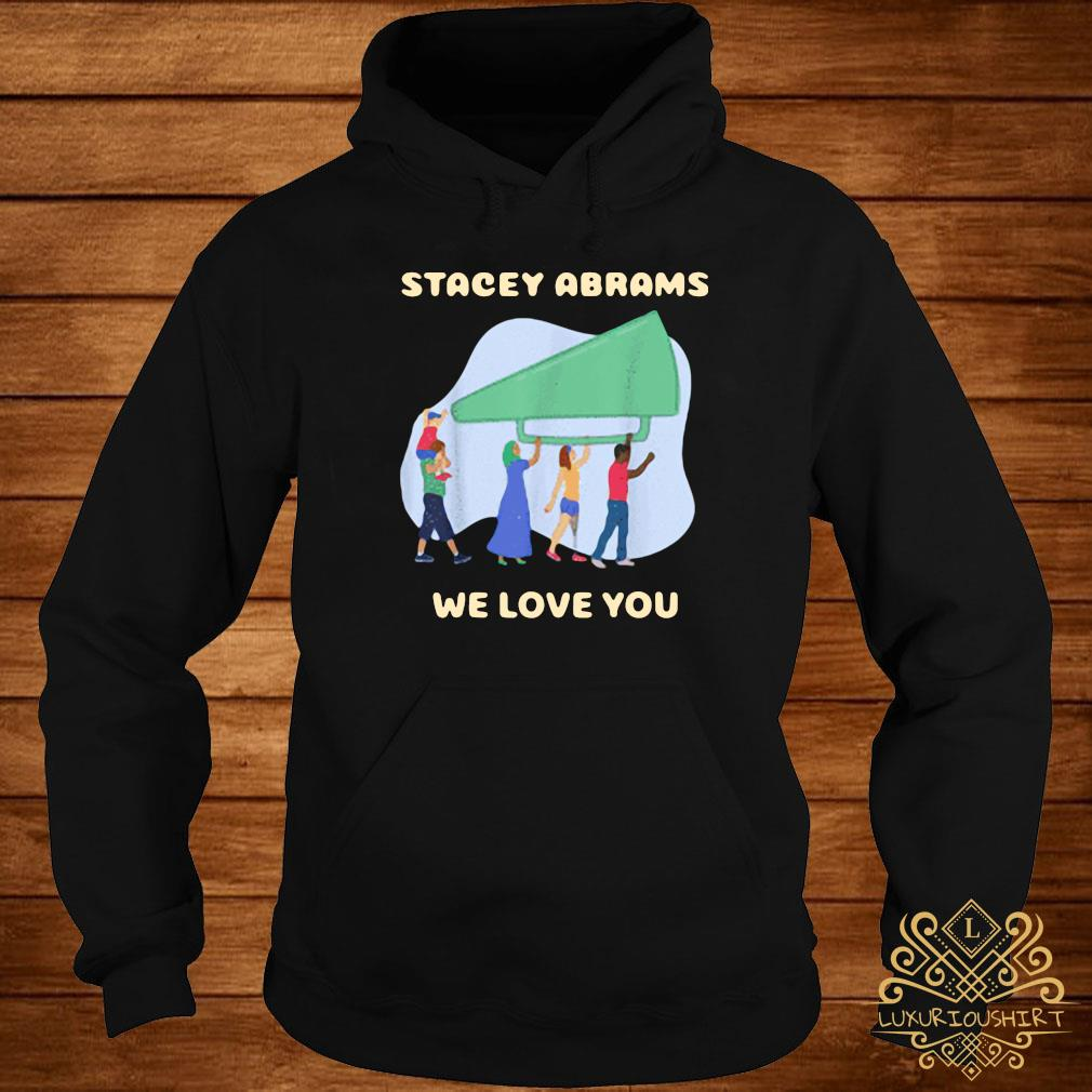 Stacey Abrams We Love You Biden Harris Inauguration Shirt hoodie