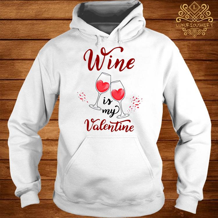 Wine Is My Valentine Shirt hoodie