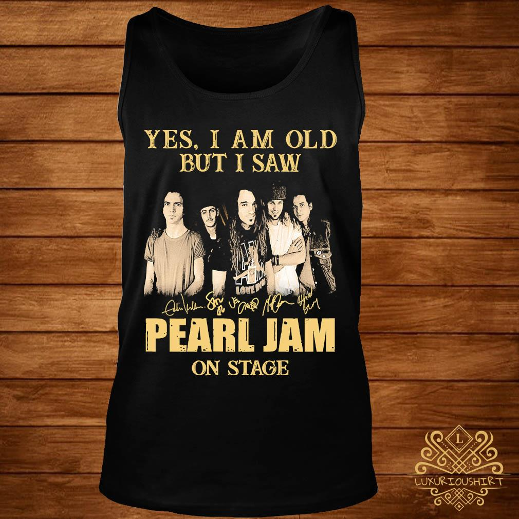 Yes I Am Old But I Saw Pearl Jam On Stage Signatures Shirt tank-top