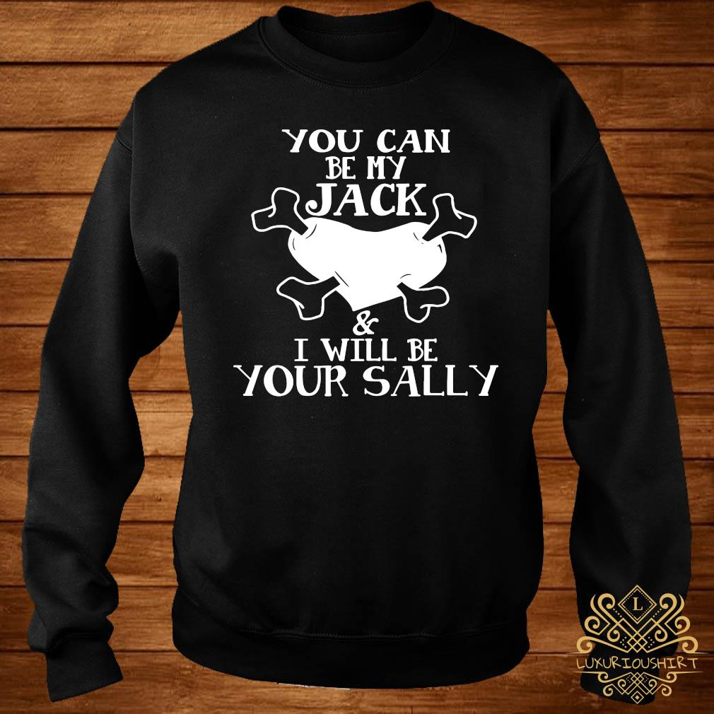 You Can Be My Jack & I Will Be Your Sally Shirt sweater